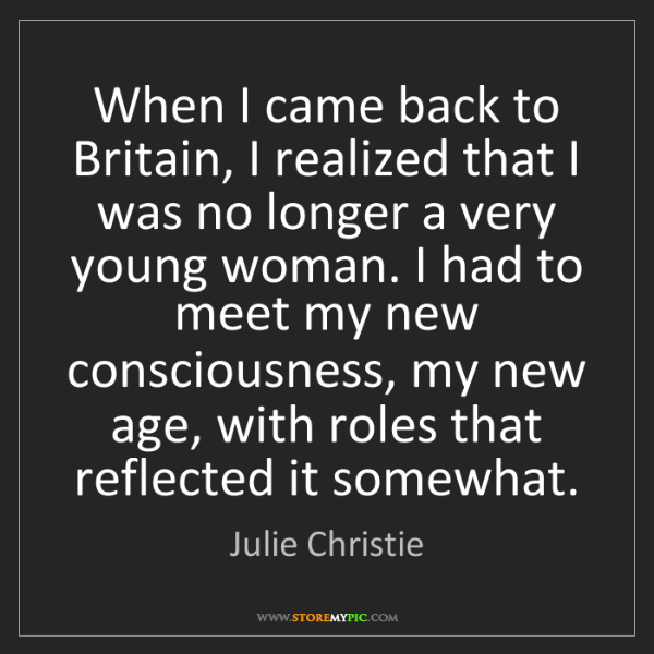 Julie Christie: When I came back to Britain, I realized that I was no...