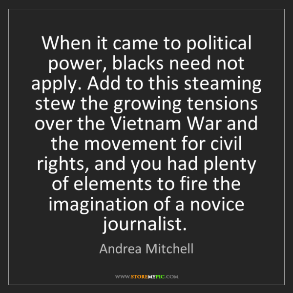 Andrea Mitchell: When it came to political power, blacks need not apply....
