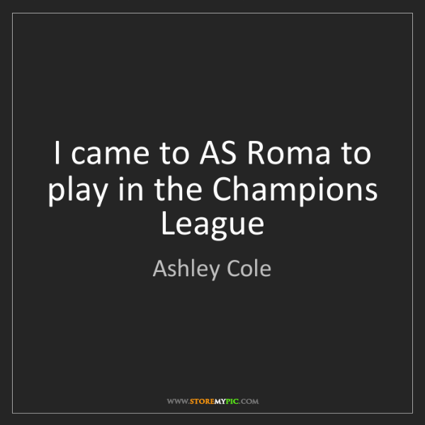 Ashley Cole: I came to AS Roma to play in the Champions League