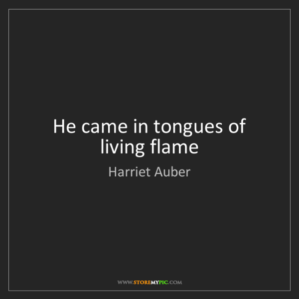 Harriet Auber: He came in tongues of living flame