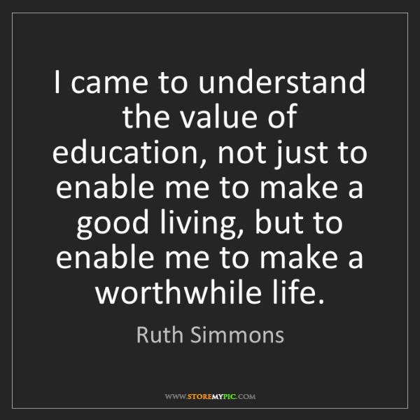 Ruth Simmons: I came to understand the value of education, not just...