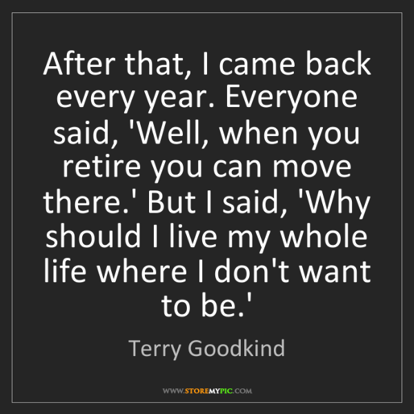Terry Goodkind: After that, I came back every year. Everyone said, 'Well,...