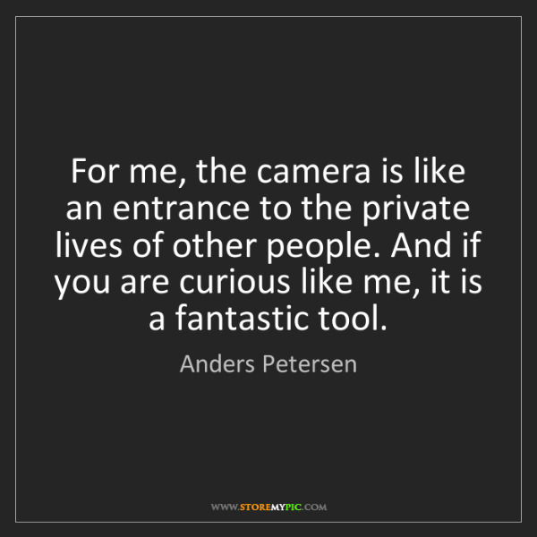 Anders Petersen: For me, the camera is like an entrance to the private...