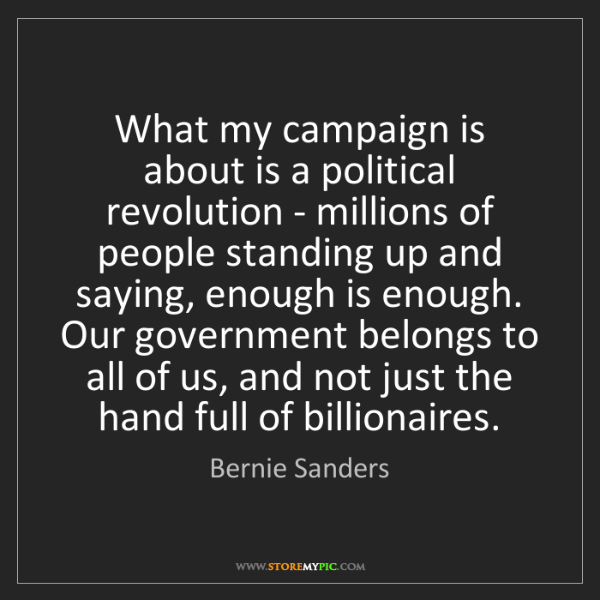 Bernie Sanders: What my campaign is about is a political revolution -...