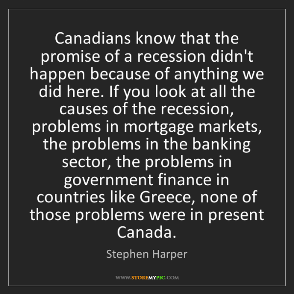 Stephen Harper: Canadians know that the promise of a recession didn't...