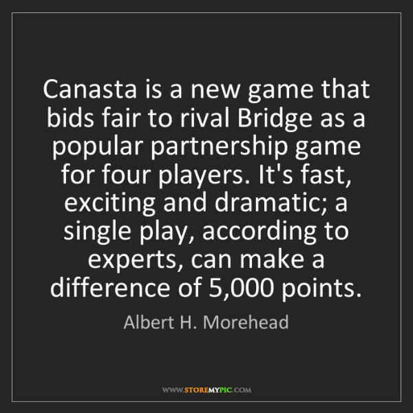 Albert H. Morehead: Canasta is a new game that bids fair to rival Bridge...