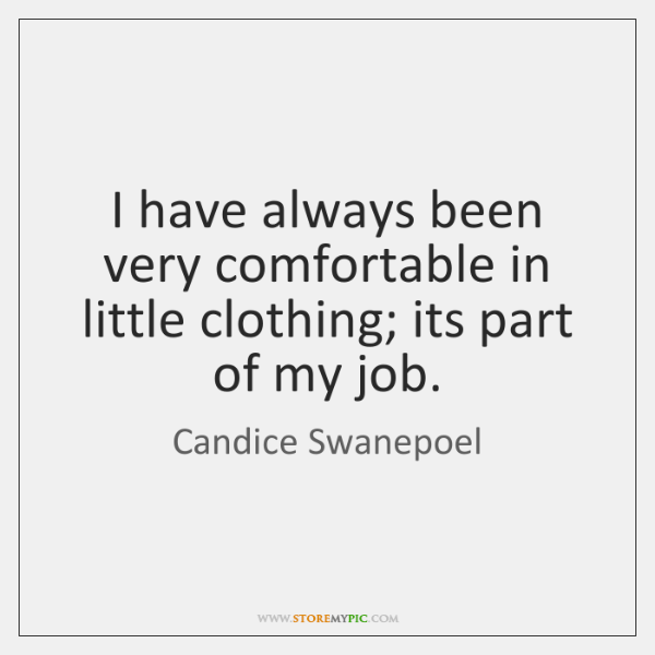 I have always been very comfortable in little clothing; its part of ...