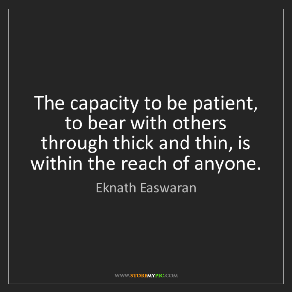 Eknath Easwaran: The capacity to be patient, to bear with others through...