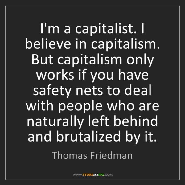 Thomas Friedman: I'm a capitalist. I believe in capitalism. But capitalism...