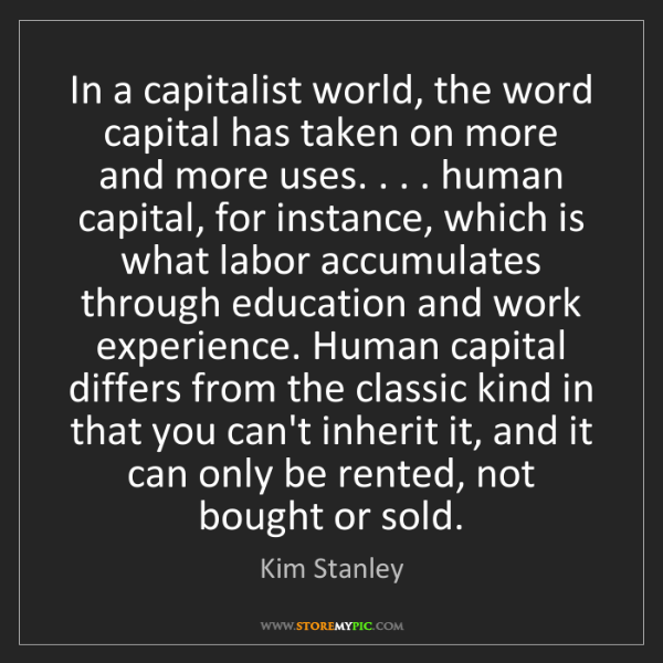 Kim Stanley: In a capitalist world, the word capital has taken on...