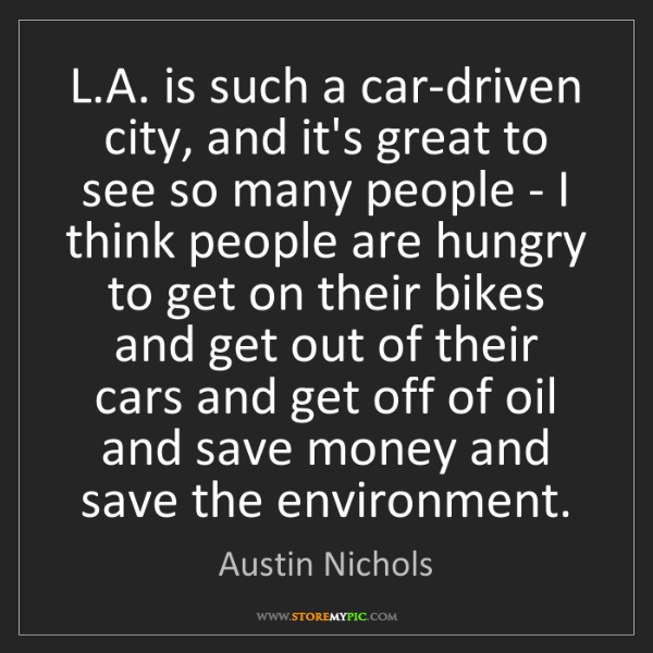 Austin Nichols: L.A. is such a car-driven city, and it's great to see...