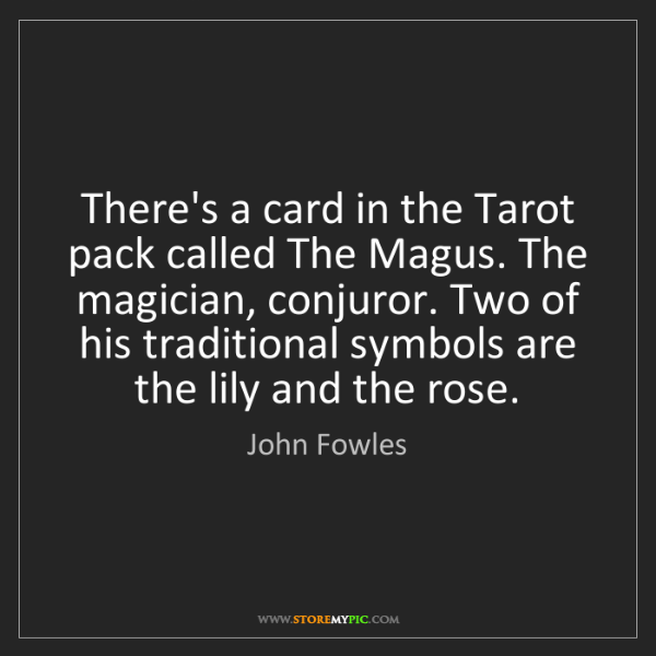 John Fowles: There's a card in the Tarot pack called The Magus. The...