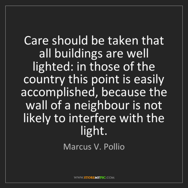 Marcus V. Pollio: Care should be taken that all buildings are well lighted:...