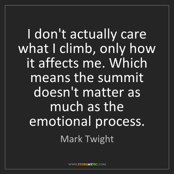 Mark Twight: I don't actually care what I climb, only how it affects...