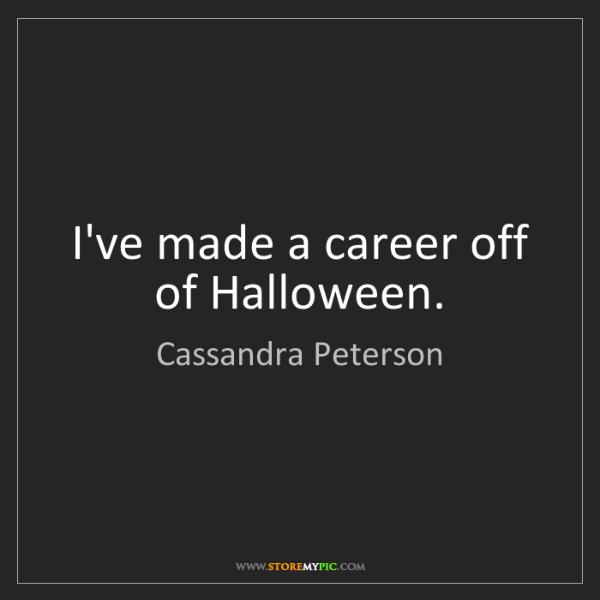 Cassandra Peterson: I've made a career off of Halloween.