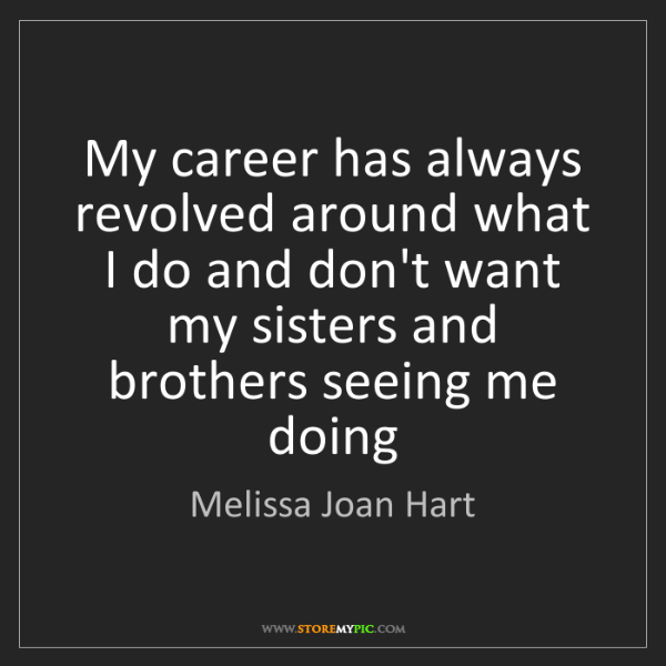 Melissa Joan Hart: My career has always revolved around what I do and don't...