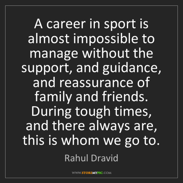 Rahul Dravid: A career in sport is almost impossible to manage without...