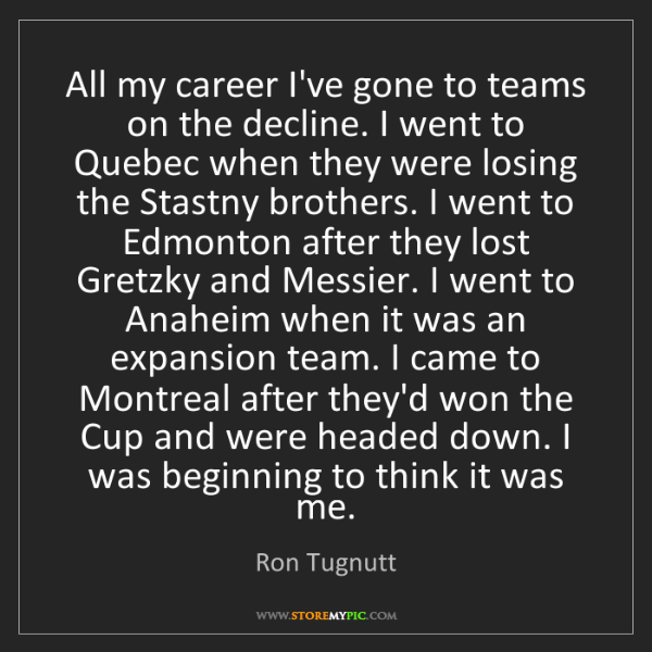 Ron Tugnutt: All my career I've gone to teams on the decline. I went...