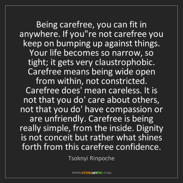Tsoknyi Rinpoche: Being carefree, you can fit in anywhere. If you're not...