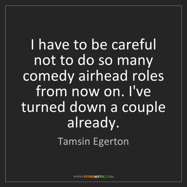 Tamsin Egerton: I have to be careful not to do so many comedy airhead...