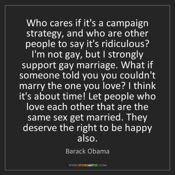 Barack Obama: Who cares if it's a campaign strategy, and who are other...