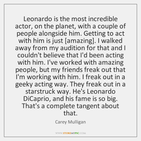 Leonardo is the most incredible actor, on the planet, with a couple ...