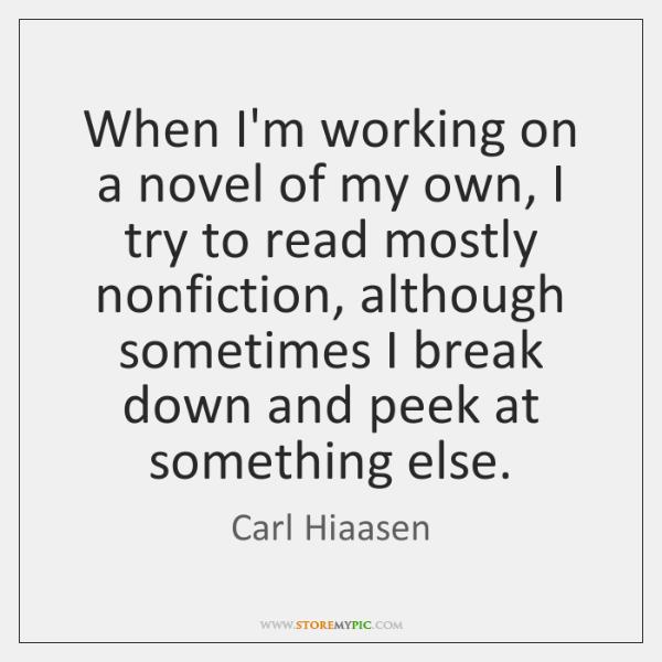 When I'm working on a novel of my own, I try to ...