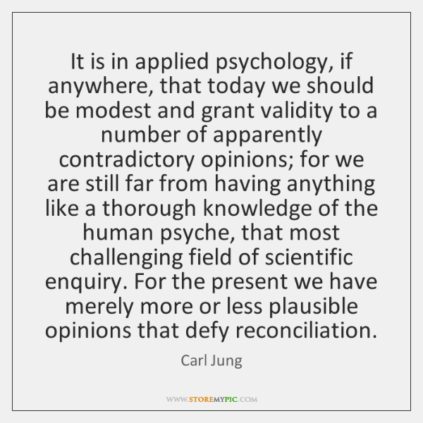 It is in applied psychology, if anywhere, that today we should be ...
