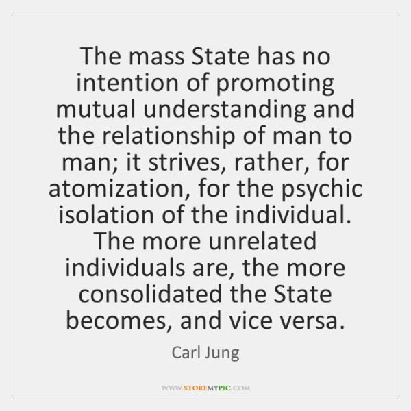 The mass State has no intention of promoting mutual understanding and the ...