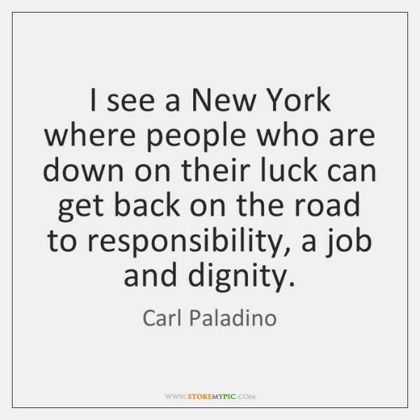 I see a New York where people who are down on their ...
