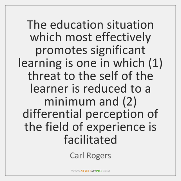 The education situation which most effectively promotes significant learning is one in ...