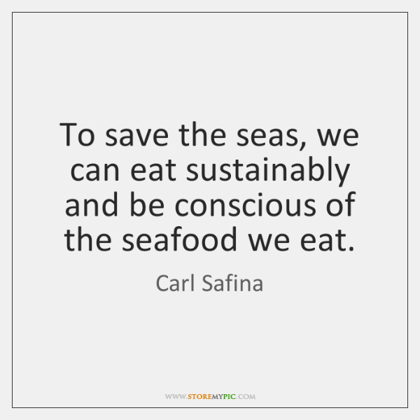 To save the seas, we can eat sustainably and be conscious of ...