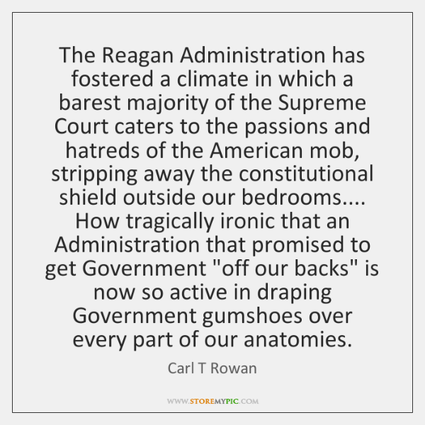 The Reagan Administration has fostered a climate in which a barest majority ...