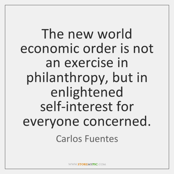 The new world economic order is not an exercise in philanthropy, but ...
