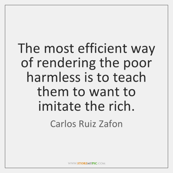 The most efficient way of rendering the poor harmless is to teach ...