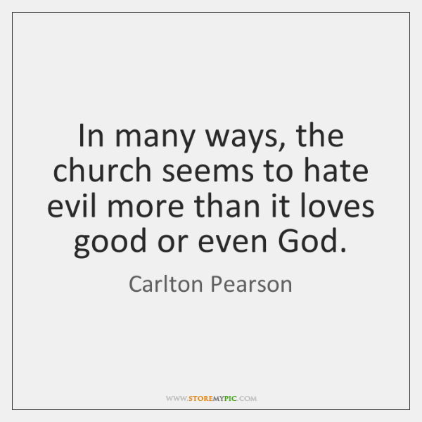 In many ways, the church seems to hate evil more than it ...