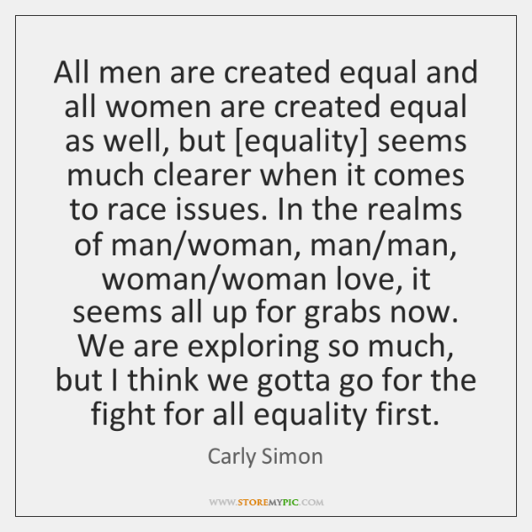 All men are created equal and all women are created equal as ...