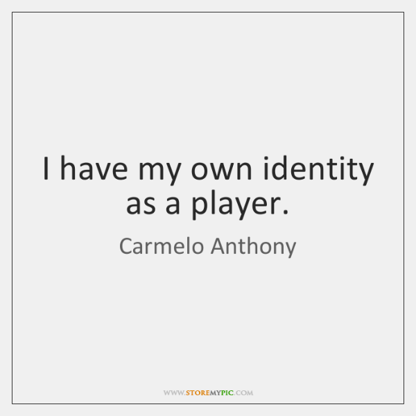 I have my own identity as a player.