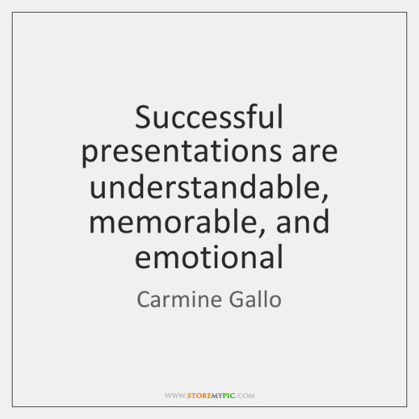 Successful presentations are understandable, memorable, and emotional