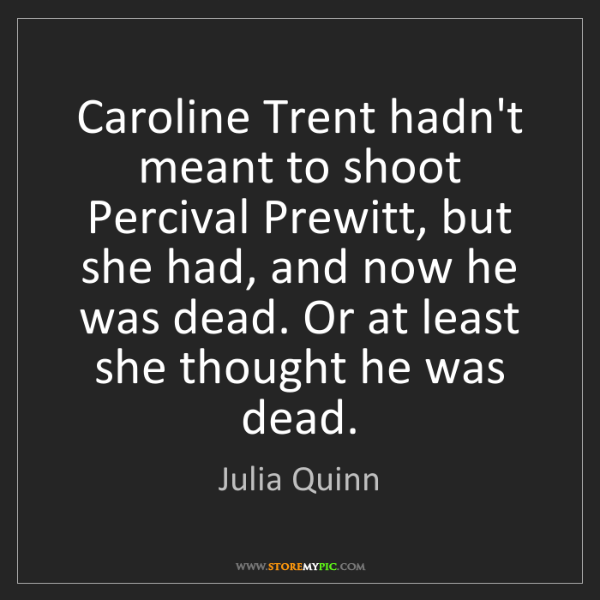 Julia Quinn: Caroline Trent hadn't meant to shoot Percival Prewitt,...