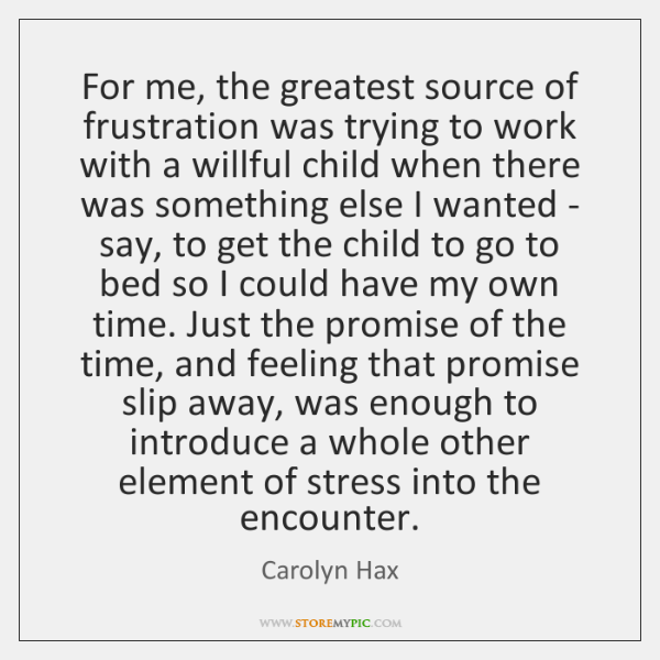 For me, the greatest source of frustration was trying to work with ...