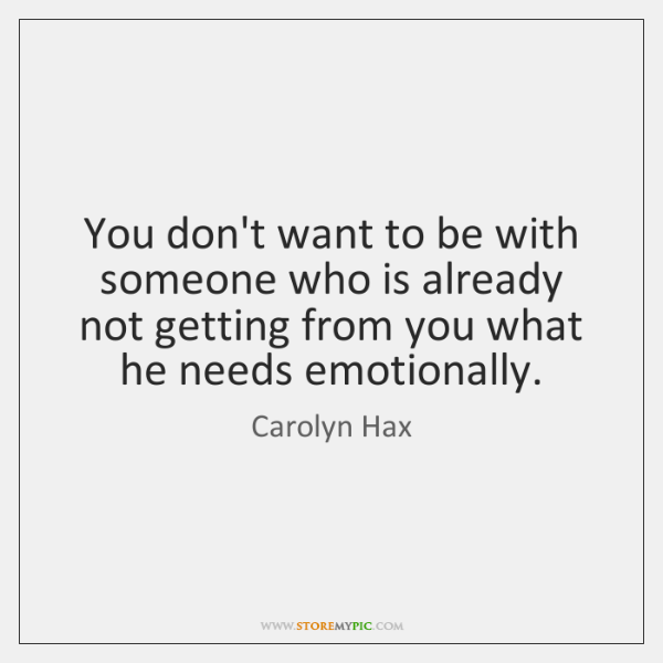 You don't want to be with someone who is already not getting ...