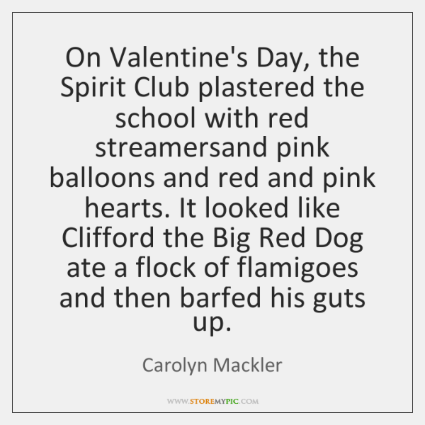 On Valentine's Day, the Spirit Club plastered the school with red streamersand ...