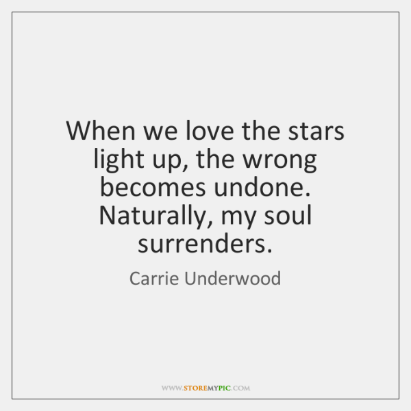 When we love the stars light up, the wrong becomes undone. Naturally, ...
