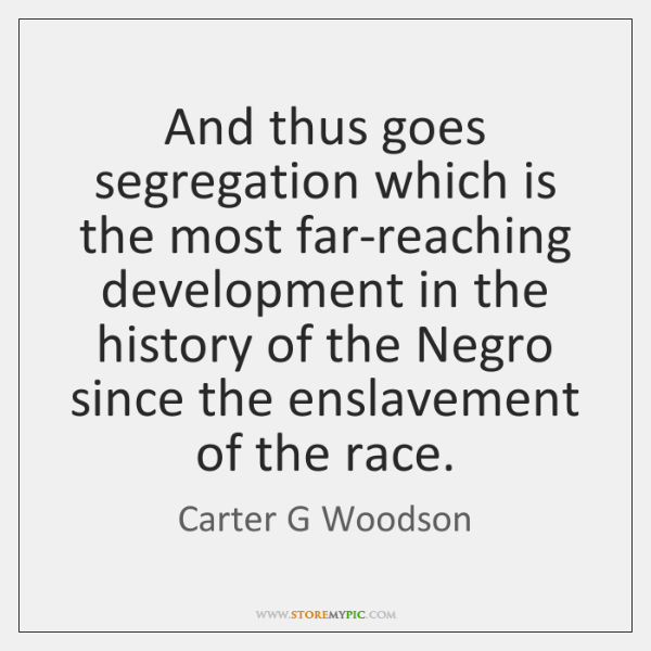 And thus goes segregation which is the most far-reaching development in the ...