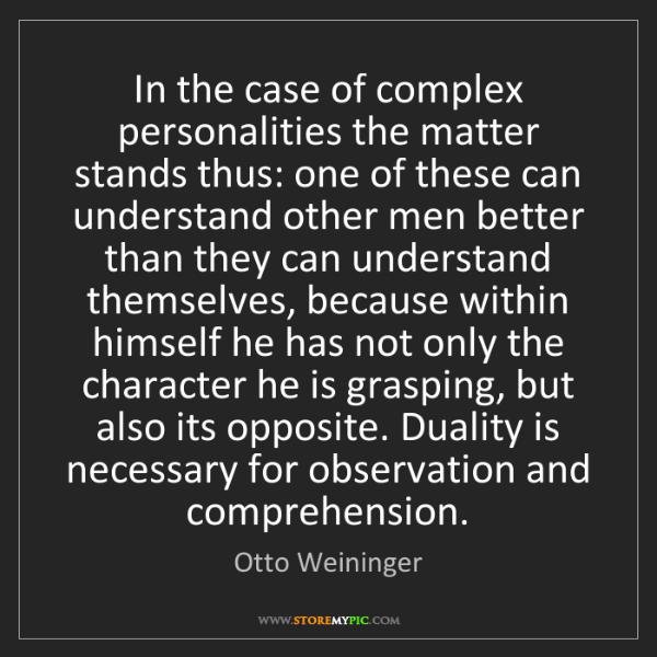 Otto Weininger: In the case of complex personalities the matter stands...