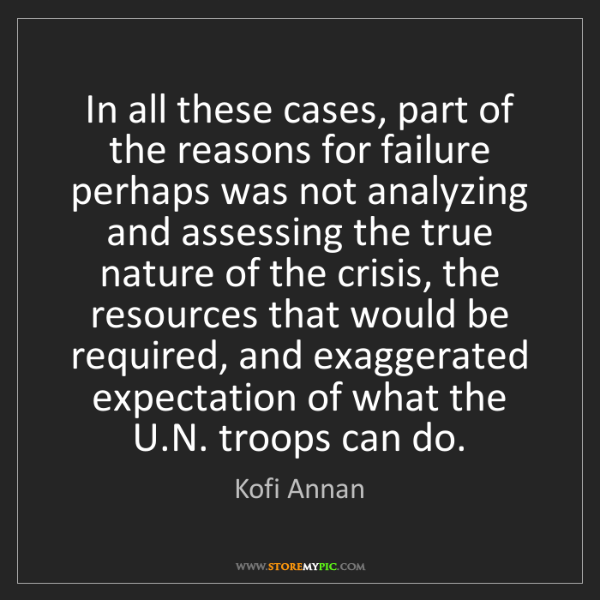 Kofi Annan: In all these cases, part of the reasons for failure perhaps...