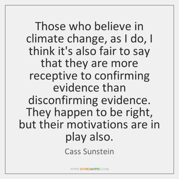 Those who believe in climate change, as I do, I think it's ...