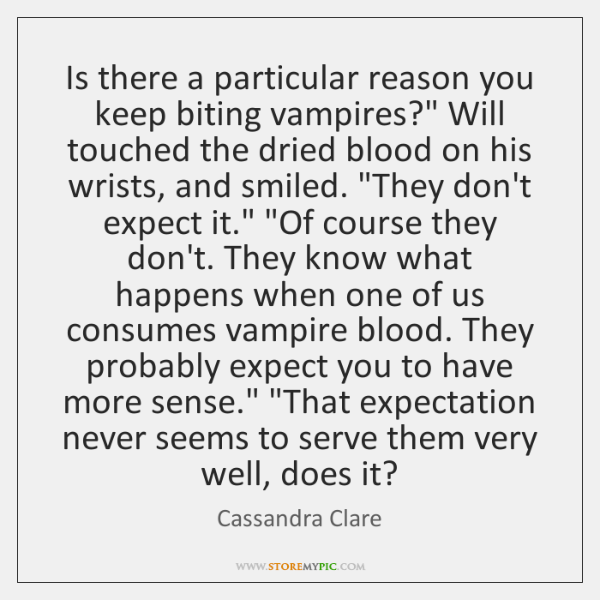 "Is there a particular reason you keep biting vampires?"" Will touched the ..."