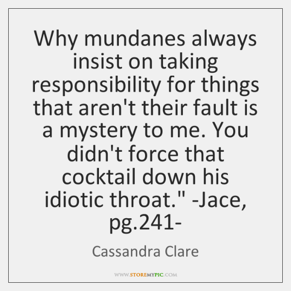 'Why mundanes always insist on taking responsibility for things that aren't their ...